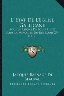 L' Etat de L'Eglise Gallicane by Jacques Basnage De Beauval (9781166195755) - PaperBack - Modern & Contemporary Fiction Literature