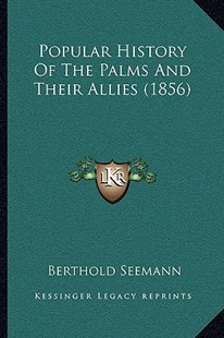 Popular History of the Palms and Their Allies (1856) by Berthold Seemann (9781166195960) - PaperBack - Modern & Contemporary Fiction Literature