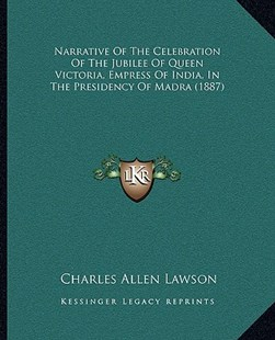 Narrative of the Celebration of the Jubilee of Queen Victoria, Empress of India, in the Presidency of Madra (1887) by Charles Allen Lawson (9781166196653) - PaperBack - Modern & Contemporary Fiction Literature