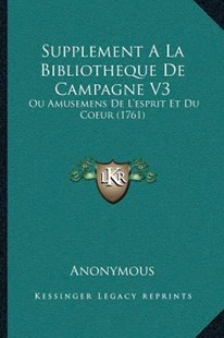 Supplement a la Bibliotheque de Campagne V3 by Anonymous (9781166196967) - PaperBack - Modern & Contemporary Fiction Literature