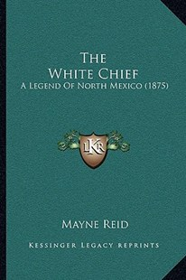 The White Chief by Mayne Reid (9781166197018) - PaperBack - Modern & Contemporary Fiction Literature