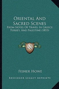 Oriental and Sacred Scenes by Fisher Howe (9781166197186) - PaperBack - Modern & Contemporary Fiction Literature