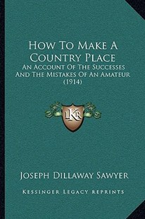 How to Make a Country Place by Joseph Dillaway Sawyer (9781166197704) - PaperBack - Modern & Contemporary Fiction Literature
