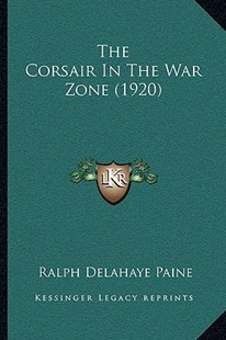 The Corsair in the War Zone (1920) by Ralph Delahaye Paine (9781166198510) - PaperBack - Modern & Contemporary Fiction Literature