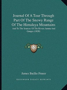 Journal of a Tour Through Part of the Snowy Range of the Himalaya Mountains by James Baillie Fraser (9781166208912) - PaperBack - Modern & Contemporary Fiction Literature
