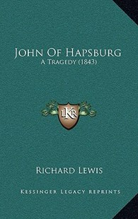 John of Hapsburg by Richard Lewis JR. (9781166217006) - HardCover - Modern & Contemporary Fiction Literature