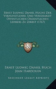 Ernst Ludwig Daniel Huchs Der Vernunstlehre, Und Veredsakeit Offentlichen Ordentlichen Lehrers Zu Zerbst (1767) by Ernst Ludwig Daniel Huch (9781166222482) - HardCover - Modern & Contemporary Fiction Literature