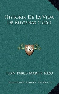 Historia de La Vida de Mecenas (1626) by Juan Pablo Martir Rizo (9781166235185) - HardCover - Modern & Contemporary Fiction Literature