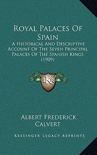 Royal Palaces of Spain by Albert Frederick Calvert (9781166238452) - HardCover - Modern & Contemporary Fiction Literature