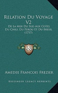 Relation Du Voyage V2 by Amedee Francois Frezier (9781166244194) - HardCover - Modern & Contemporary Fiction Literature