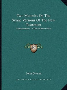 Two Memoirs on the Syriac Versions of the New Testament by John Gwynn (9781166288259) - PaperBack - Modern & Contemporary Fiction Literature