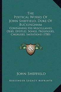 The Poetical Works of John Sheffield, Duke of Buckingham by John Sheffield (9781166294694) - PaperBack - Modern & Contemporary Fiction Literature