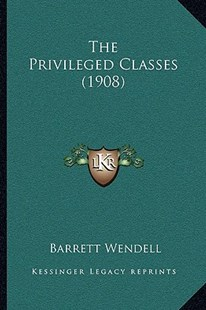 The Privileged Classes (1908) by Barrett Wendell (9781166309633) - PaperBack - Modern & Contemporary Fiction Literature