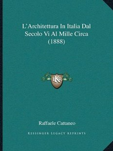 L'Architettura in Italia Dal Secolo VI Al Mille Circa (1888) by Raffaele Cattaneo (9781166313036) - PaperBack - Modern & Contemporary Fiction Literature