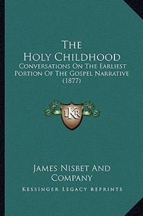 The Holy Childhood by James Nisbet & Co (9781166313944) - PaperBack - Modern & Contemporary Fiction Literature