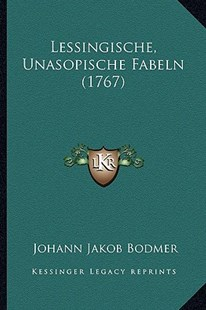 Lessingische, Unasopische Fabeln (1767) by Johann Jakob Bodmer (9781166321031) - PaperBack - Modern & Contemporary Fiction Literature