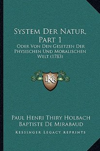 System Der Natur, Part 1 by Paul Henry Thiry Holbach bar, Baptiste De Mirabaud (9781166326388) - PaperBack - Modern & Contemporary Fiction Literature