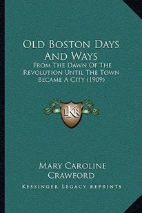 Old Boston Days and Ways by Mary Caroline Crawford (9781166334444) - PaperBack - Modern & Contemporary Fiction Literature