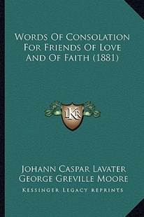 Words of Consolation for Friends of Love and of Faith (1881) by Johann Caspar Lavater, George Greville Moore (9781166566067) - PaperBack - Modern & Contemporary Fiction Literature