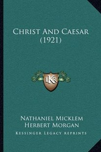 Christ and Caesar (1921) by Nathaniel Micklem, Herbert Morgan (9781166598068) - PaperBack - Modern & Contemporary Fiction Literature