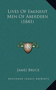 Lives of Eminent Men of Aberdeen (1841) by James Bruce (9781166618841) - PaperBack - Modern & Contemporary Fiction Literature