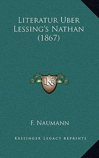 Literatur Uber Lessing's Nathan (1867) by F Naumann (9781166632441) - HardCover - Modern & Contemporary Fiction Literature