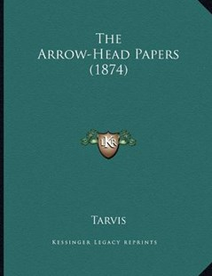The Arrow-Head Papers (1874) by Tarvis (9781166900731) - PaperBack - Modern & Contemporary Fiction Literature