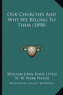 Our Churches and Why We Belong to Them (1898) by William John Knox Little, H W Webb-Peploe, Robert Forman Horton (9781167011283) - PaperBack - Modern & Contemporary Fiction Literature