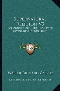 Supernatural Religion V3 by Walter Richard Cassels (9781167028175) - PaperBack - Modern & Contemporary Fiction Literature