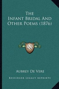 The Infant Bridal and Other Poems (1876) by Aubrey De Vere Sir (9781167051159) - PaperBack - Modern & Contemporary Fiction Literature