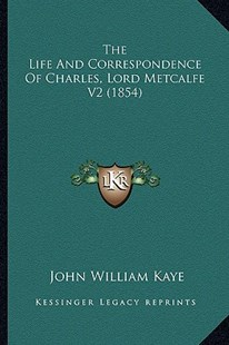 The Life and Correspondence of Charles, Lord Metcalfe V2 (1854) by John William Kaye (9781167053535) - PaperBack - Modern & Contemporary Fiction Literature