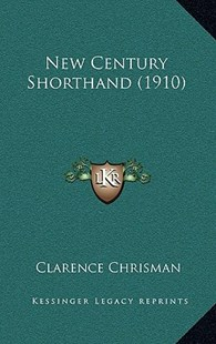 New Century Shorthand (1910) by Clarence Chrisman (9781167068409) - HardCover - Modern & Contemporary Fiction Literature