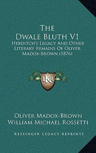 The Dwale Bluth V1 by Oliver Madox-Brown, William Michael Rossetti, Francis Hueffer (9781167107948) - HardCover - Modern & Contemporary Fiction Literature