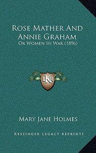 Rose Mather and Annie Graham by Mary Jane Holmes (9781167113468) - HardCover - Modern & Contemporary Fiction Literature