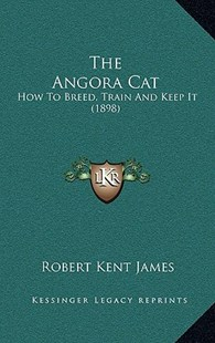 The Angora Cat by Robert Kent James (9781167196621) - PaperBack - Modern & Contemporary Fiction Literature
