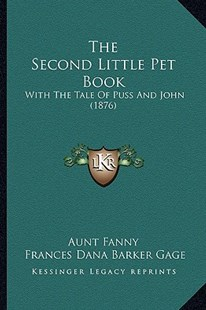 The Second Little Pet Book by Aunt Fanny, Frances Dana Barker Gage (9781167201462) - PaperBack - Modern & Contemporary Fiction Literature