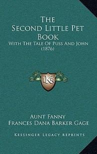 The Second Little Pet Book by Aunt Fanny, Frances Dana Barker Gage (9781167272394) - HardCover - Modern & Contemporary Fiction Literature