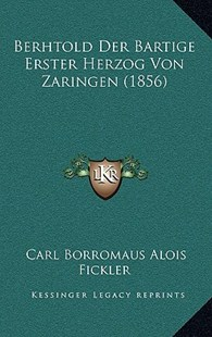 Berhtold Der Bartige Erster Herzog Von Zaringen (1856) by Carl Borromaus Alois Fickler (9781167746321) - HardCover - Modern & Contemporary Fiction Literature