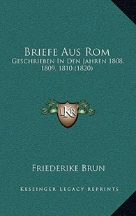 Briefe Aus ROM by Friederike Brun (9781167746352) - HardCover - Modern & Contemporary Fiction Literature