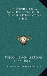 Recherches Sur La Non-Homogeneite de L'Etincelle D'Induction (1860) by Theodose Achille Louis Du Moncel (9781167749148) - HardCover - Modern & Contemporary Fiction Literature