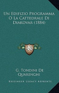 Un Edifizio Programma O La Cattedrale Di Diakovar (1884) by G Tondini De Quarenghi (9781167751189) - HardCover - Modern & Contemporary Fiction Literature