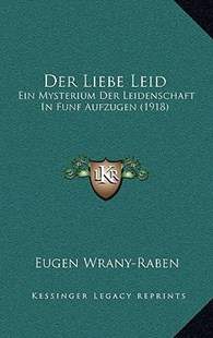 Der Liebe Leid by Eugen Wrany-Raben (9781167752018) - HardCover - Modern & Contemporary Fiction Literature