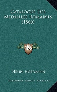 Catalogue Des Medailles Romaines (1860) by Henri Hoffmann (9781167752148) - HardCover - Modern & Contemporary Fiction Literature