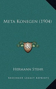 Meta Konegen (1904) by Hermann Stehr (9781167752650) - HardCover - Modern & Contemporary Fiction Literature