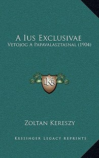 A Ius Exclusivae by Zoltan Kereszy (9781167752957) - HardCover - Modern & Contemporary Fiction Literature