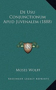 de Usu Conjunctionum Apud Juvenalem (1888) by Moses Wolff (9781167753688) - HardCover - Modern & Contemporary Fiction Literature