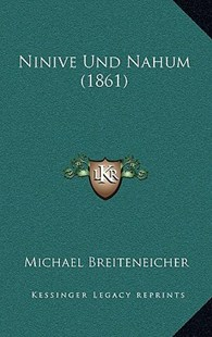 Ninive Und Nahum (1861) by Michael Breiteneicher (9781167754623) - HardCover - Modern & Contemporary Fiction Literature