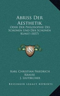 Abriss Der Aesthetik by Karl Christian Friedrich Krause, J Leutbecher (9781167755866) - HardCover - Modern & Contemporary Fiction Literature
