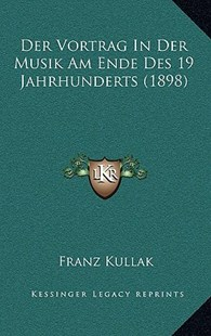 Der Vortrag in Der Musik Am Ende Des 19 Jahrhunderts (1898) by Franz Kullak (9781167756047) - HardCover - Modern & Contemporary Fiction Literature