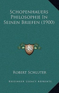 Schopenhauers Philosophie in Seinen Briefen (1900) by Robert Schluter (9781167756955) - HardCover - Modern & Contemporary Fiction Literature